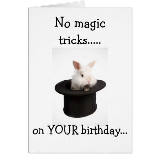 NO MAGIC TRICKS FROM THIS BUNNY-BIRTHDAY WISHES! CARD