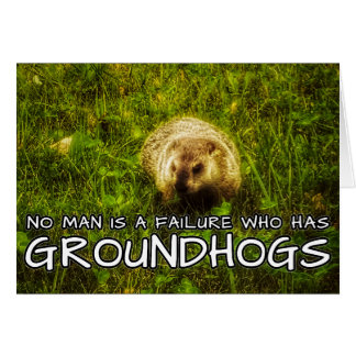 No man is a failure who has Groundhogs card