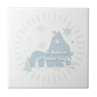 """No Mates on a Powder Day!"" Ceramic Tile"