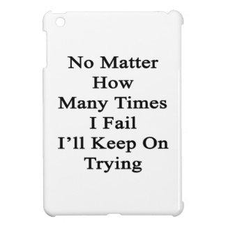 No Matter How Many Times I Fail I'll Keep On Tryin iPad Mini Cover