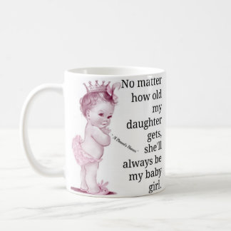 No Matter How Old My My Daughter Gets... Coffee Mug