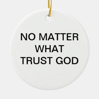 NO MATTER WHAT TRUST GOD ORNAMENTS