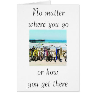 """""""NO MATTER WHERE U GO OR HOW U GET THERE"""" CARD"""