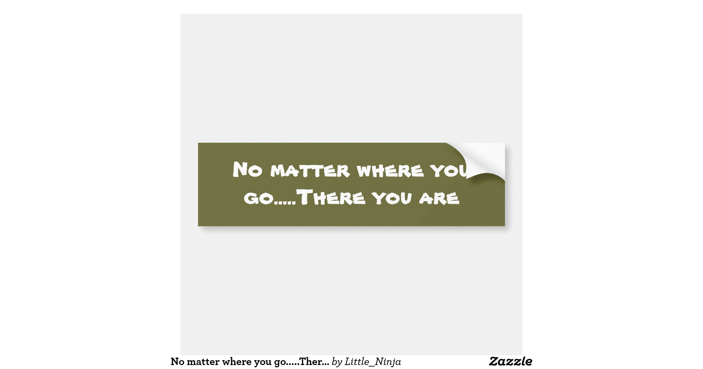 No Matter Where You Go There You Are Car Bumper