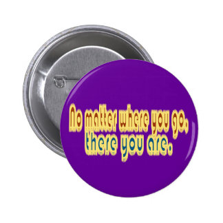 No Matter Where You Go There You Are Design Buttons