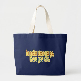 No Matter Where You Go There You Are Design Bag