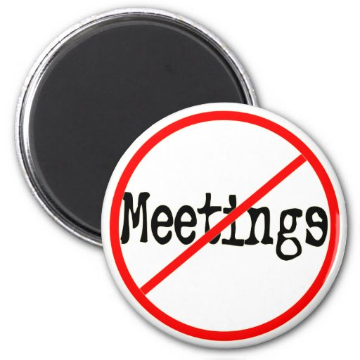 No Meetings Funny Office Saying Magnet