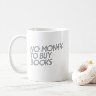 No Money to buy books - Mug