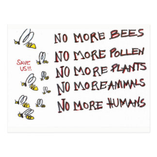 NO more Bees NO more humans save the bees Postcard