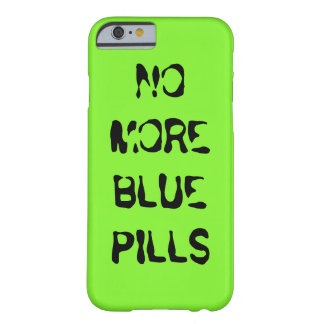 No More Blue Pill Barely There iPhone 6 Case