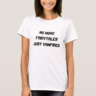 No more FAIRYTALES just VAMPIRES T-Shirt