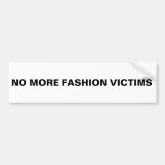 No more fashion victims bumper stickers