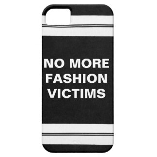 No More Fashion Victims iPhone 5 Cover