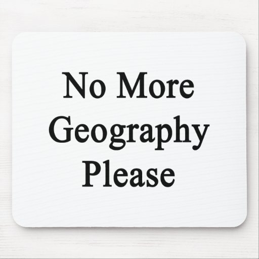 No More Geography Please. Mousepads