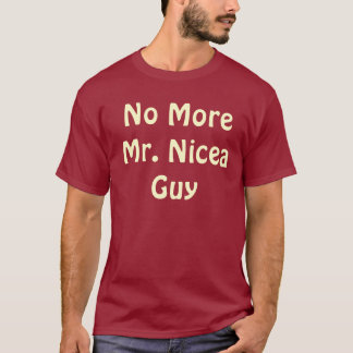 No More Mr. Nicea Guy T-Shirt