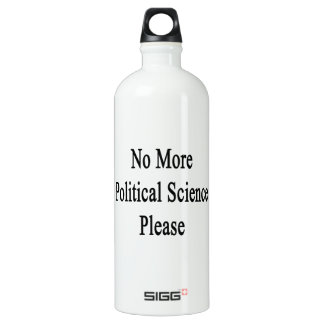 No More Political Science Please SIGG Traveller 1.0L Water Bottle