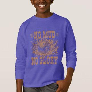 no mud no glory T-Shirt