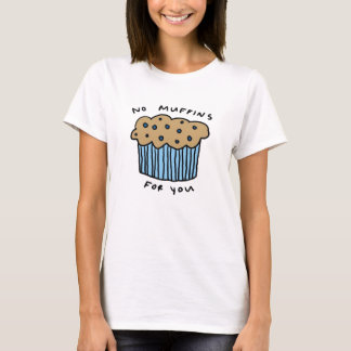 No Muffins For You T-Shirt