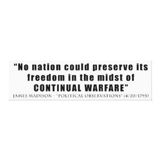 No nation can preserve freedom continual warfare stretched canvas prints