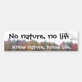 No nature, no life., Know nature, know life Bumper Sticker