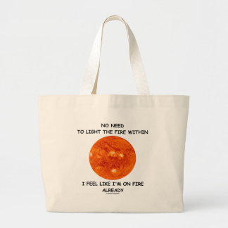 No Need To Light The Fire Within I Feel Like I m Tote Bag
