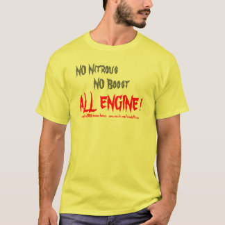 NO Nitrous, NO Boost, ALL ENGINE !, copyright 2... T-Shirt