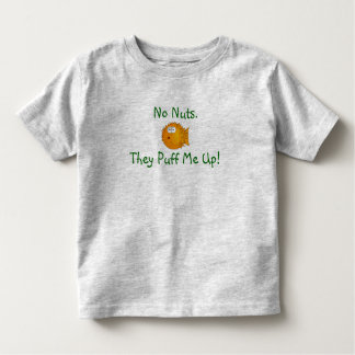 No Nuts. They Puff Me Up! Toddler T-Shirt