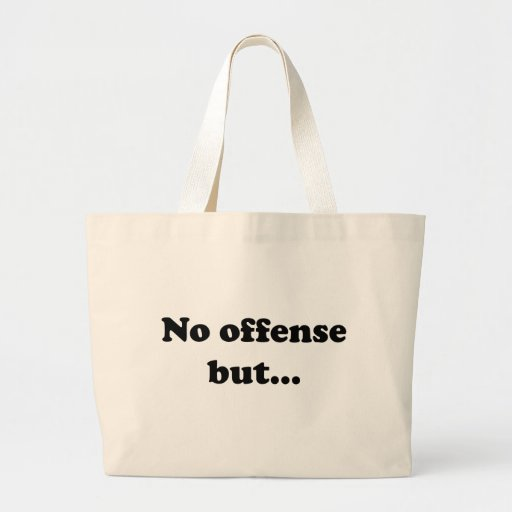 No offense but... canvas bags