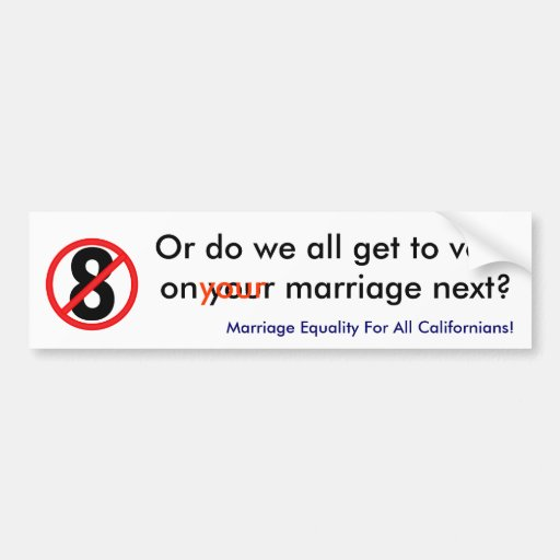 no on 8, Or do we all get to vote on your marriage Bumper Sticker