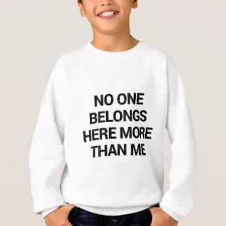 No one belongs here more than me sweatshirt