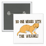 No One Messes With The Weasel Pin