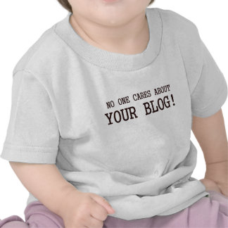 NO ONE WANTS TO READ YOUR BLOG T-SHIRT