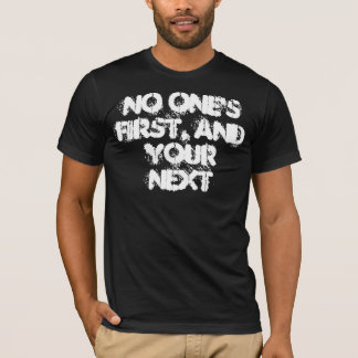 No One's First, And Your Next T-Shirt