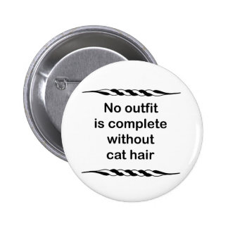 No outfit is complete without cat hair 6 cm round badge