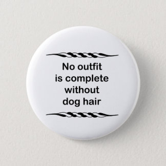 No outfit is complete without dog hair 6 cm round badge