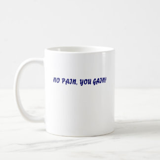 NO PAIN, YOU GAIN!, NO PAIN, YOU GAIN! COFFEE MUG