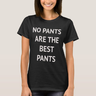 No pants are the best pants T-Shirt