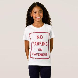 No Parking On Pavement Sign Girls T-Shirt