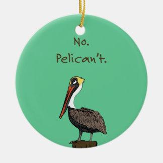 No. Pelican't. Ceramic Ornament