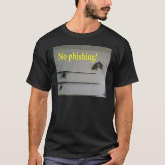 No phishing! T-Shirt