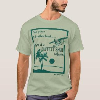 No place ... Buffett Show T-Shirt