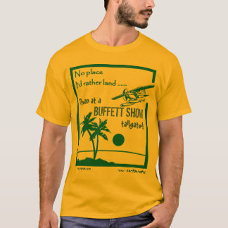 No place ..... Buffett Show T-Shirt