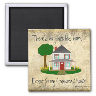 No Place Like Home Except My Grandma's House Mag Square Magnet