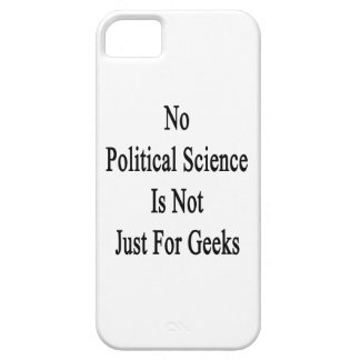 No Political Science Is Not Just For Geeks iPhone 5 Covers