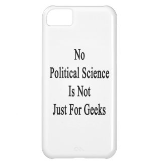 No Political Science Is Not Just For Geeks iPhone 5C Cases