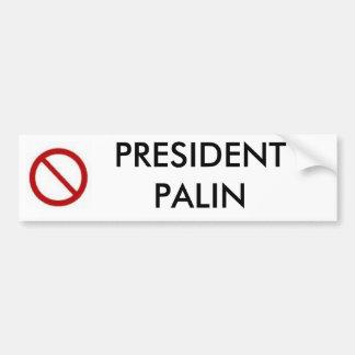 No PRESIDENT PALIN Bumper Sticker