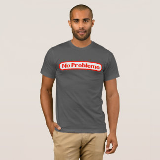 NO Problemo T-Shirt