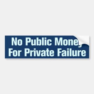 No Public Money For Private Failure Bumper Sticker