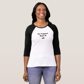 NO PUPPET! - Says all Black Women's T-Shirt