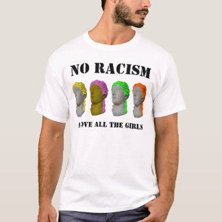No Racism I love all the girls T-Shirt